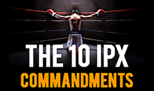 10 IPX Commandments